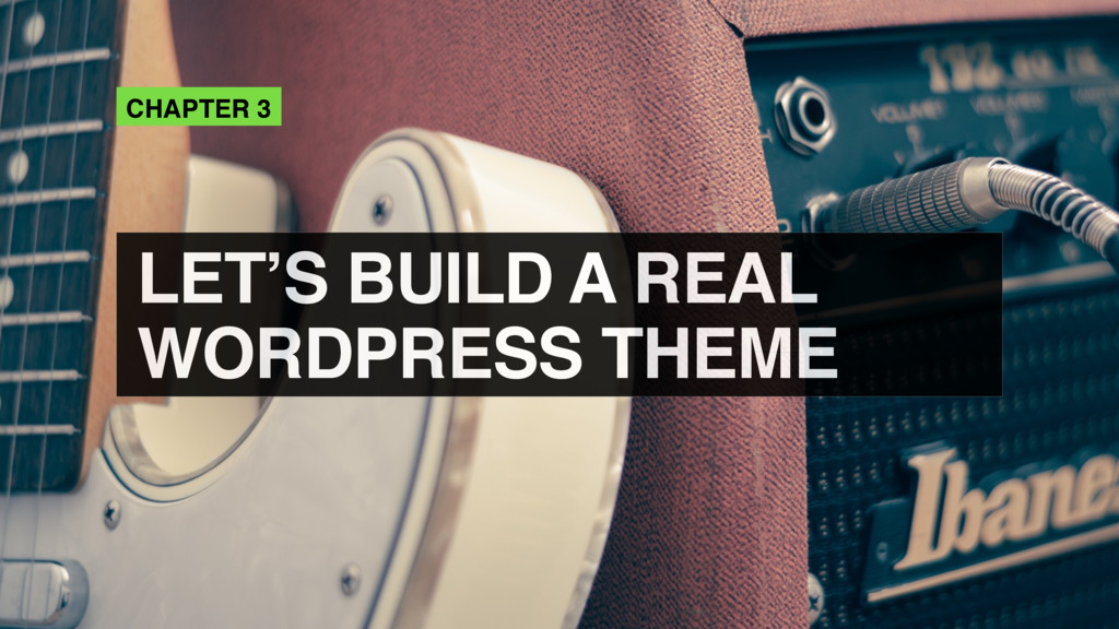 CHAPTER 3 LET'S BUILD A REAL WORDPRESS THEME