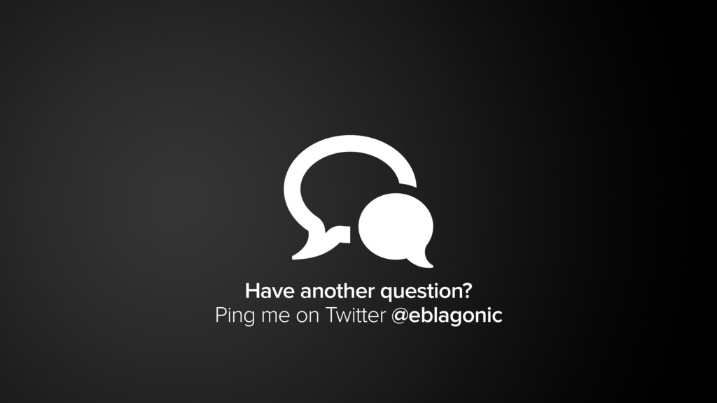 Have another question? Ping me on Twitter @ebla...