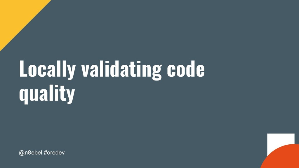 @n8ebel #oredev Locally validating code quality