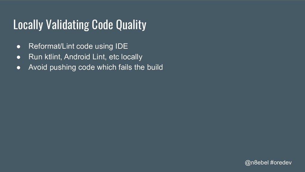 @n8ebel #oredev Locally Validating Code Quality...
