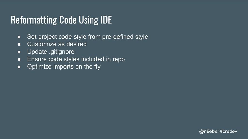 @n8ebel #oredev Reformatting Code Using IDE ● S...