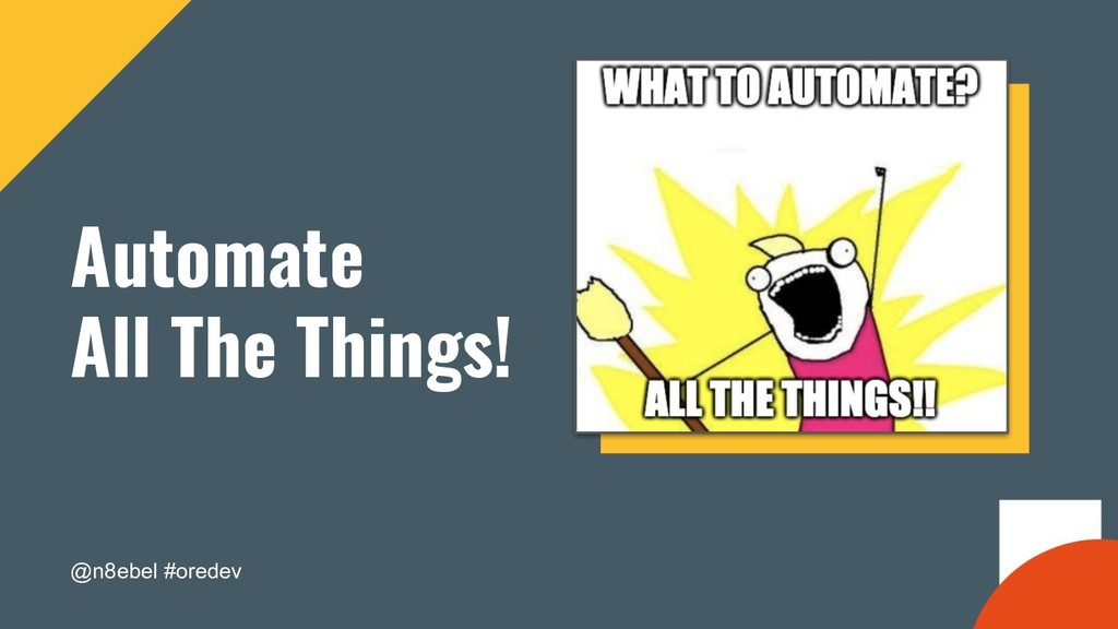 @n8ebel #oredev Automate All The Things!