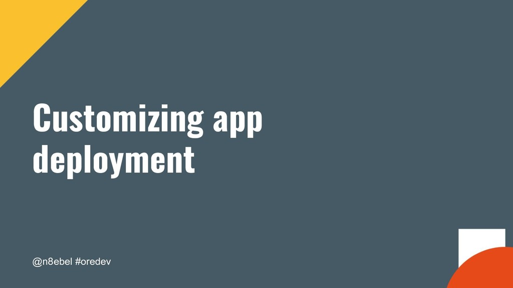 @n8ebel #oredev Customizing app deployment