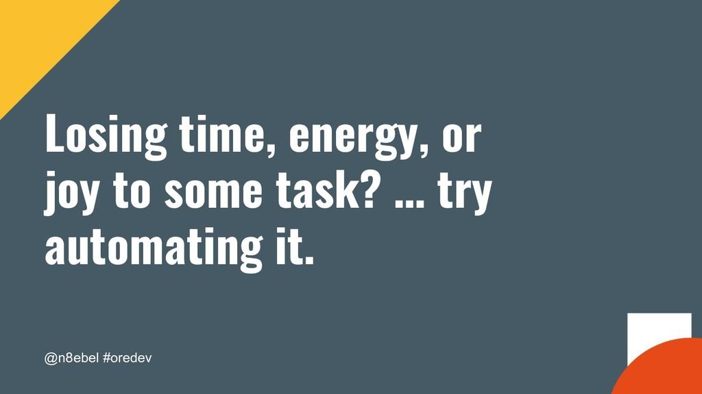 @n8ebel #oredev Losing time, energy, or joy to ...