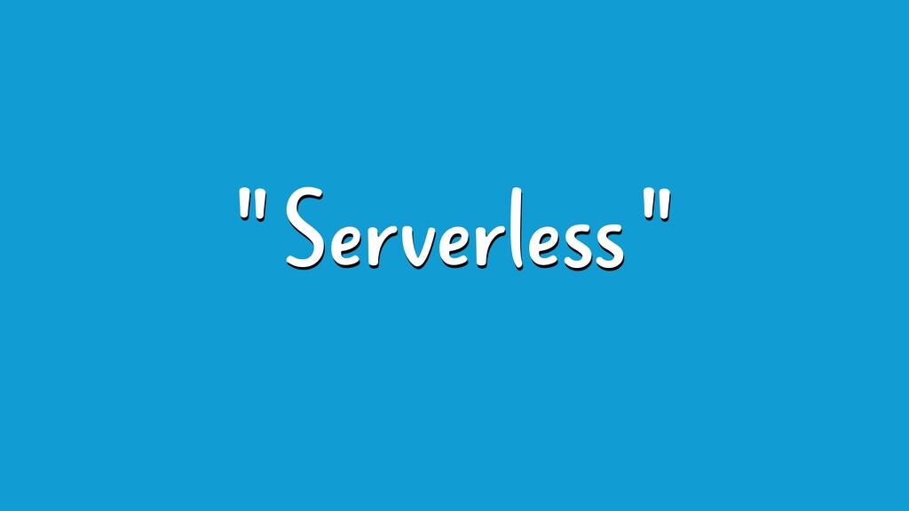 """ Serverless """