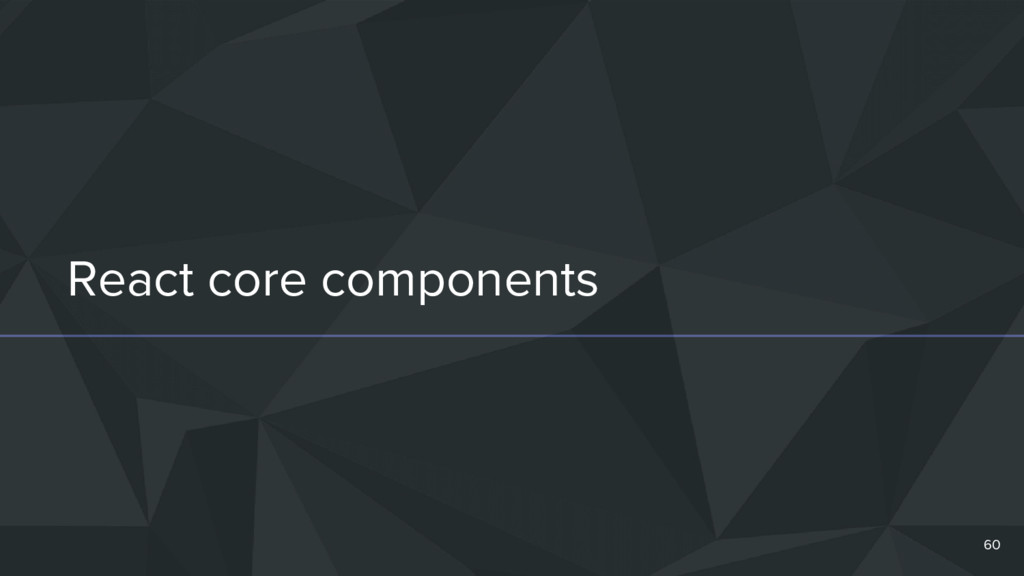 React core components 60