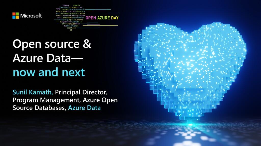 Open source & Azure Data— now and next Sunil Ka...