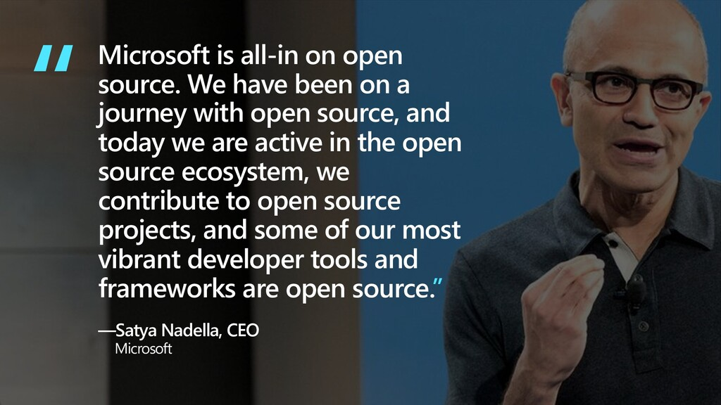 Microsoft is all-in on open source. We have bee...