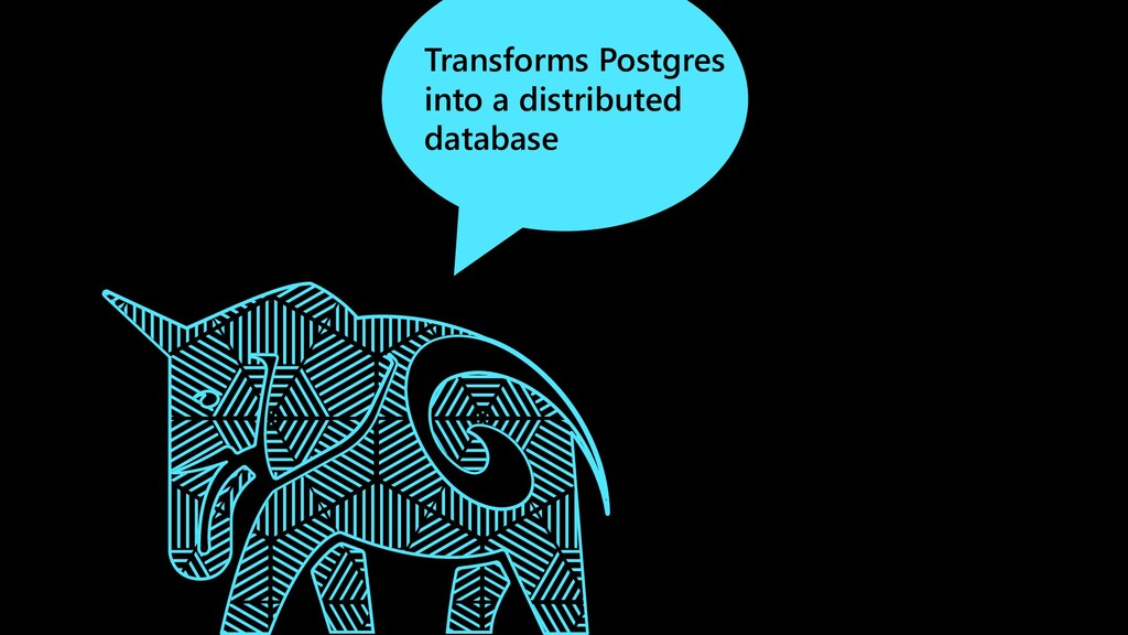 Transforms Postgres into a distributed database