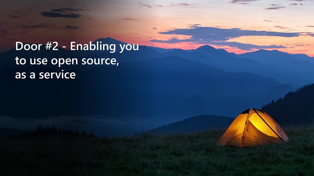 Door #2 - Enabling you to use open source, as a...