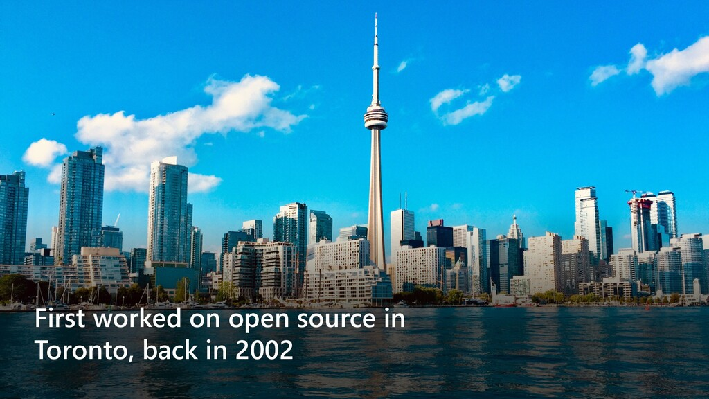 First worked on open source in Toronto, back in...