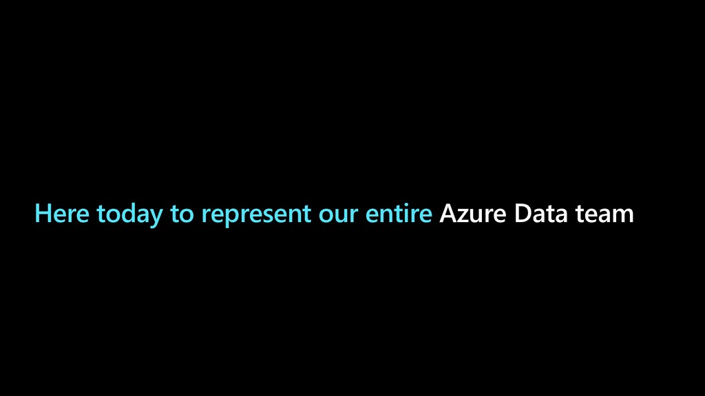 Here today to represent our entire Azure Data t...