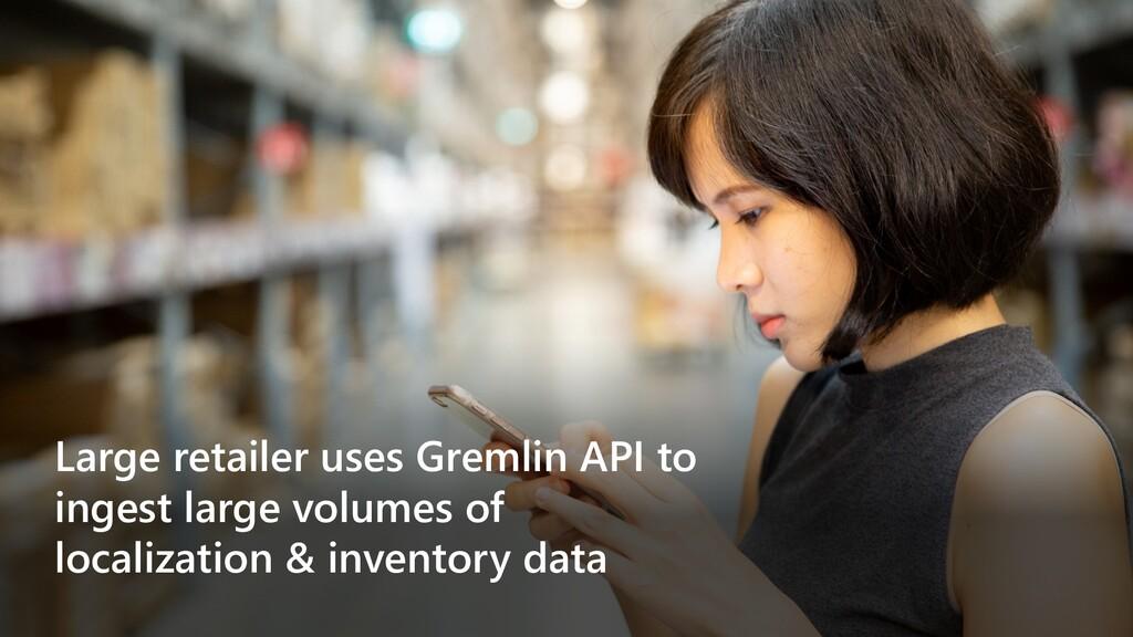 Large retailer uses Gremlin API to ingest large...