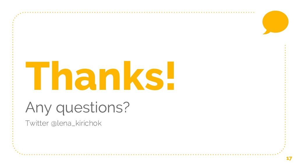 17 Thanks! Any questions? Twitter @lena_kirichok
