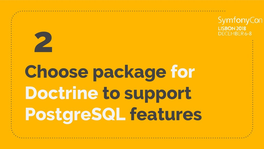 Choose package for Doctrine to support PostgreS...