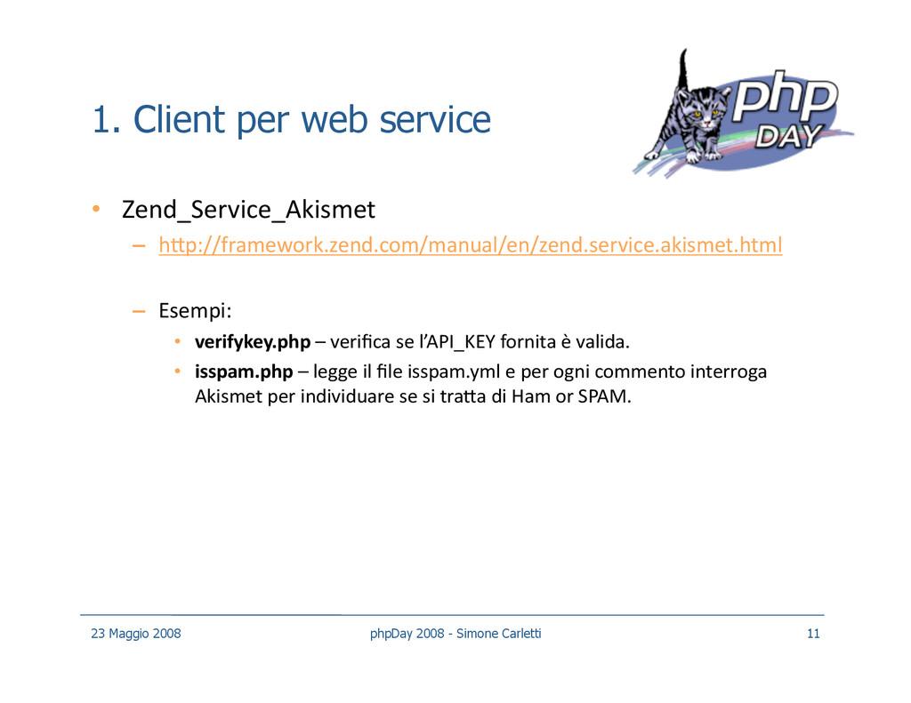 1. Client per web service • Zend_Service_Akism...