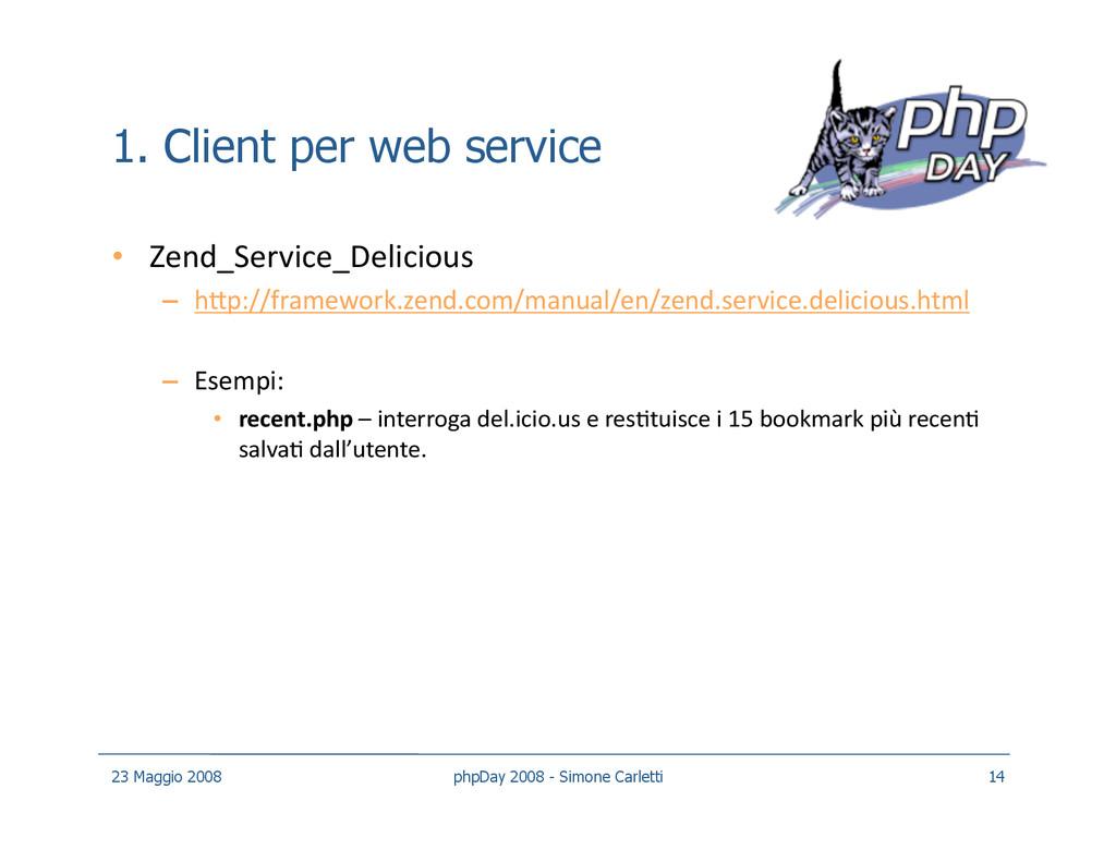1. Client per web service • Zend_Service_Delic...