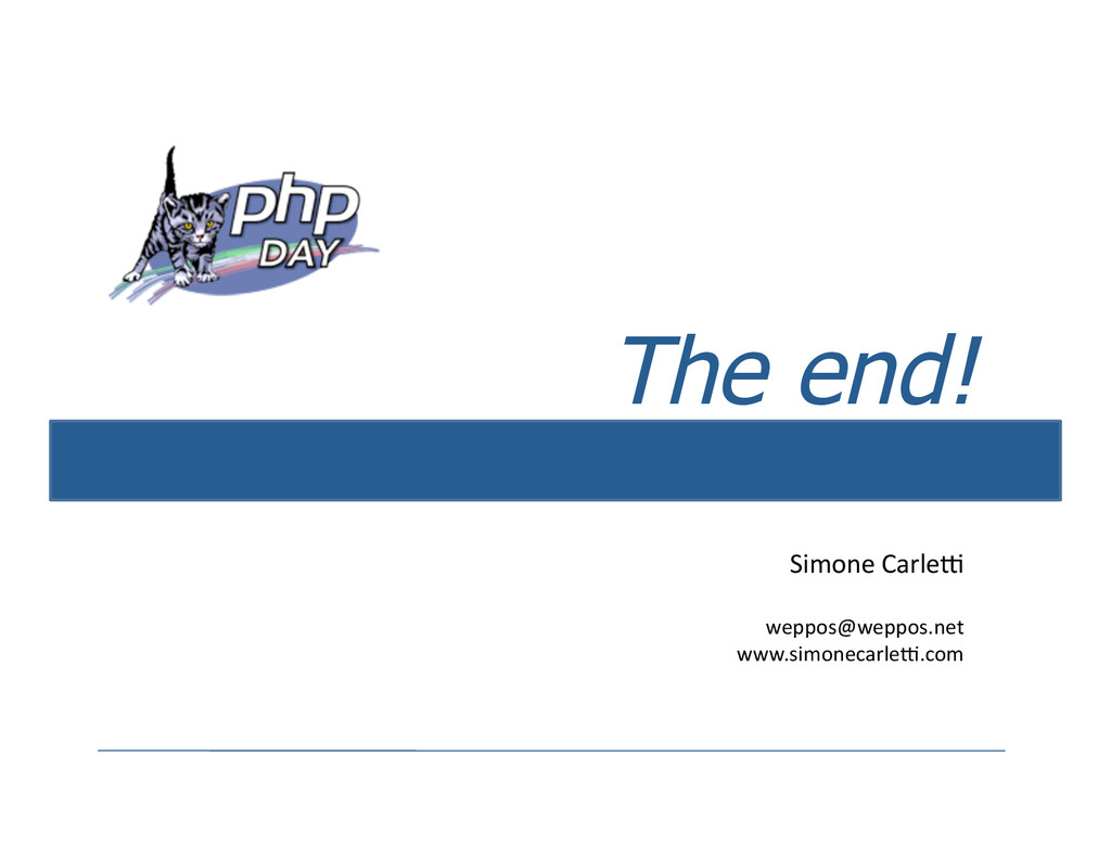 The end! Simone Carle; weppos@weppos.net www.si...