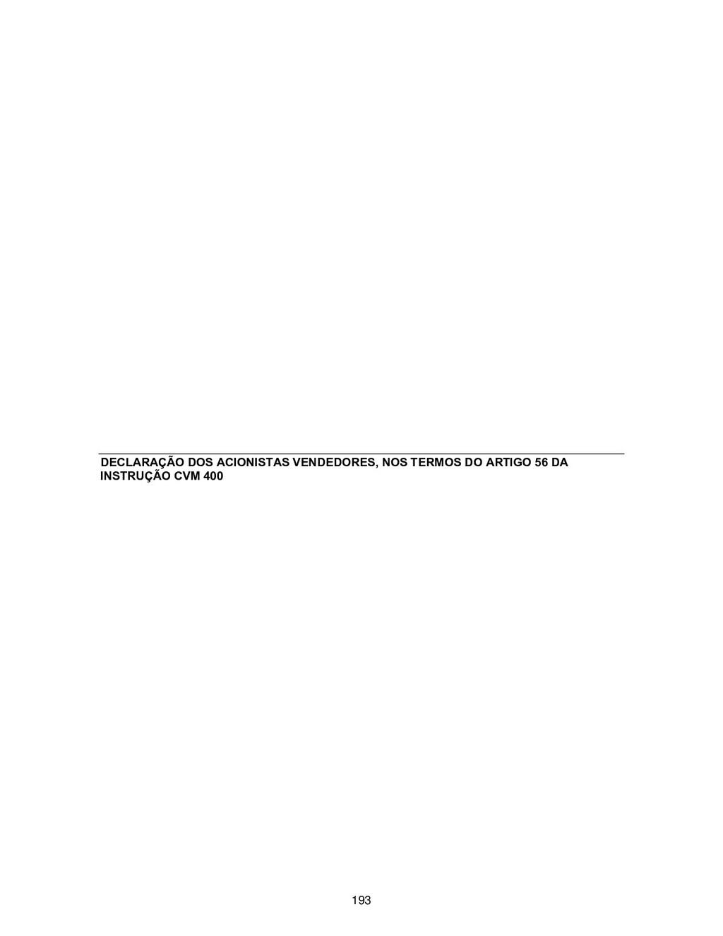 DECLARAÇÃO DOS ACIONISTAS VENDEDORES, NOS TERMO...