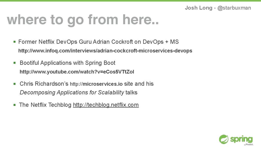 Josh Long - @starbuxman ! Former Netflix DevOps...