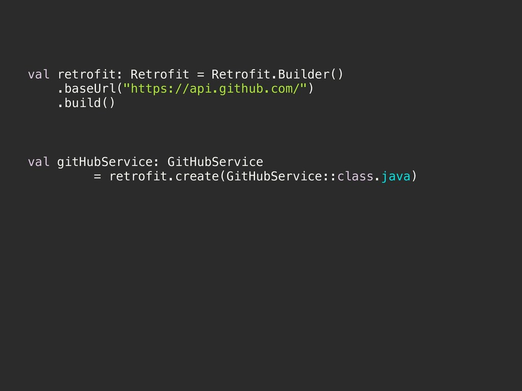 val retrofit: Retrofit = Retrofit.Builder() .ba...