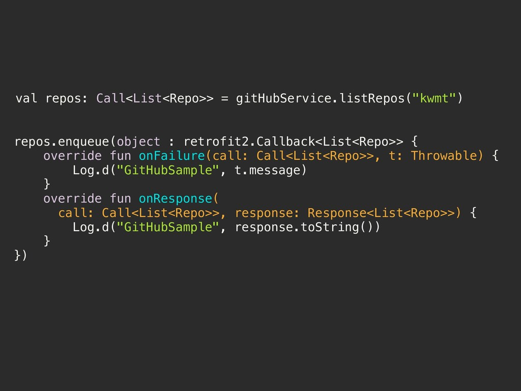 val repos: Call<List<Repo>> = gitHubService.lis...