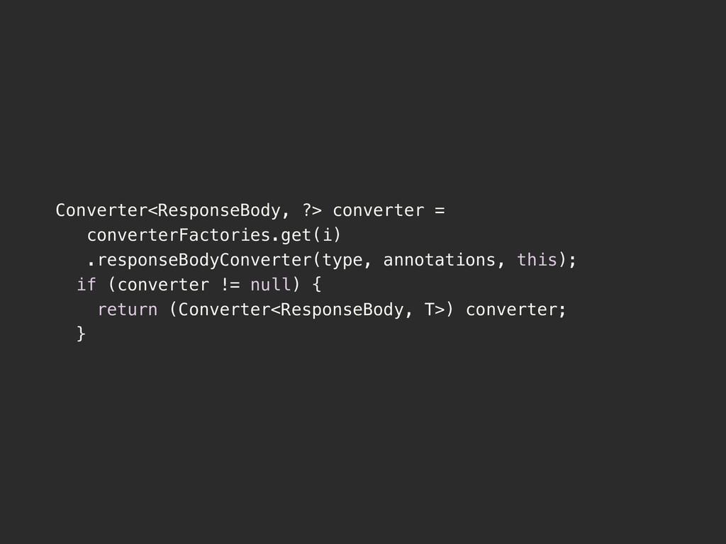 Converter<ResponseBody, ?> converter = converte...