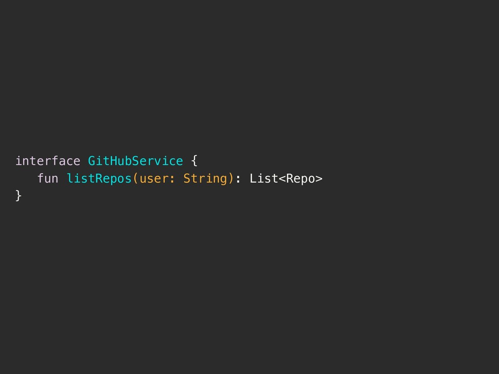 interface GitHubService { fun listRepos(user: S...