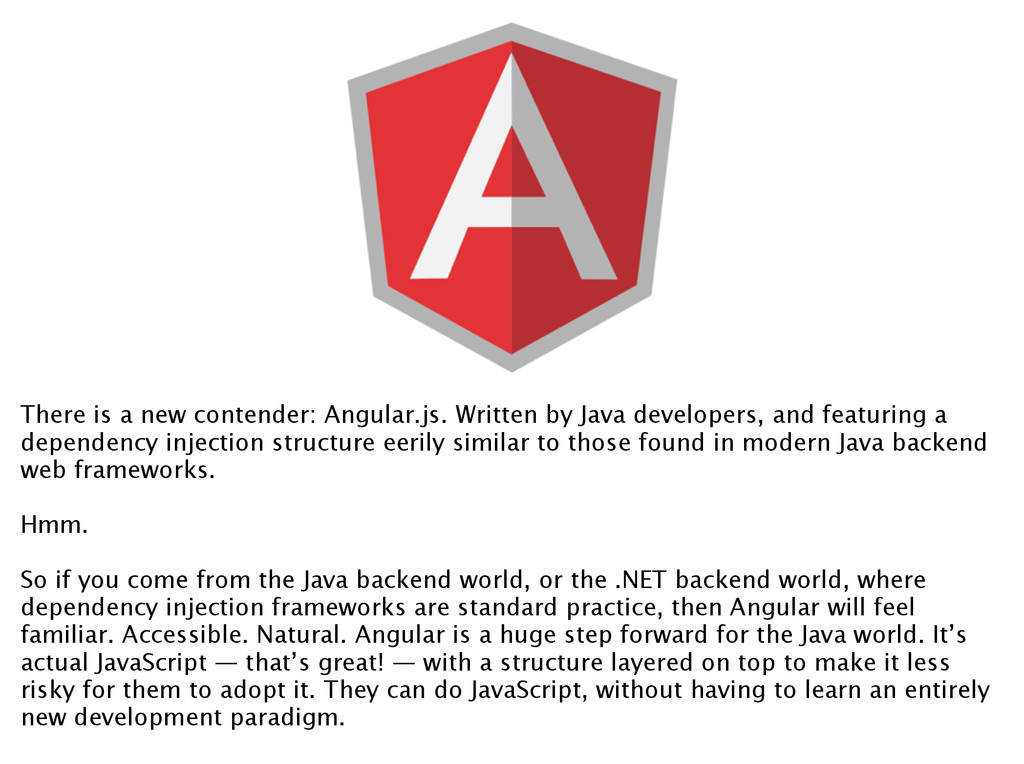 There is a new contender: Angular.js. Written b...