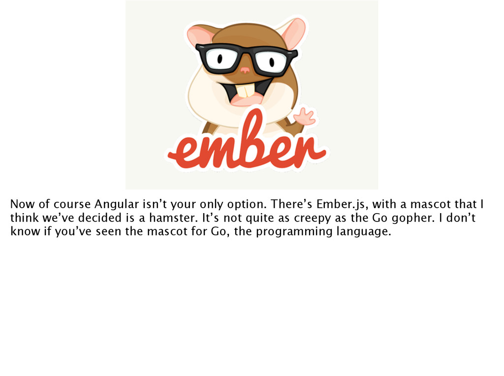 Now of course Angular isn't your only option. T...