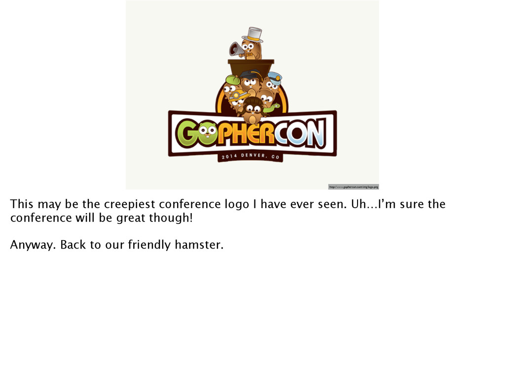 http://www.gophercon.com/img/logo.png This may ...