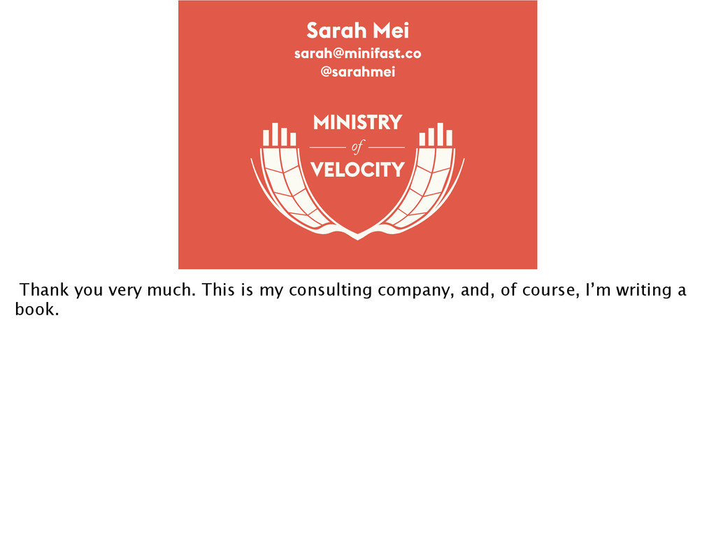 of Sarah Mei sarah@minifast.co @sarahmei Thank ...