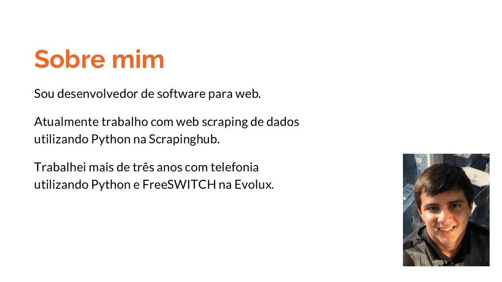 Sobre mim Sou desenvolvedor de software para we...