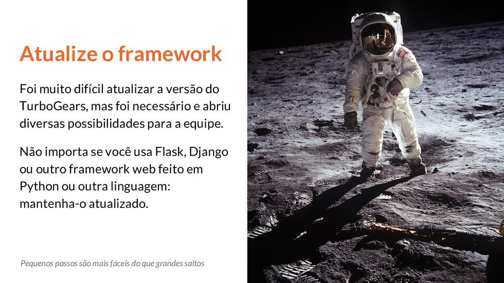 Atualize o framework Foi muito difícil atualiza...