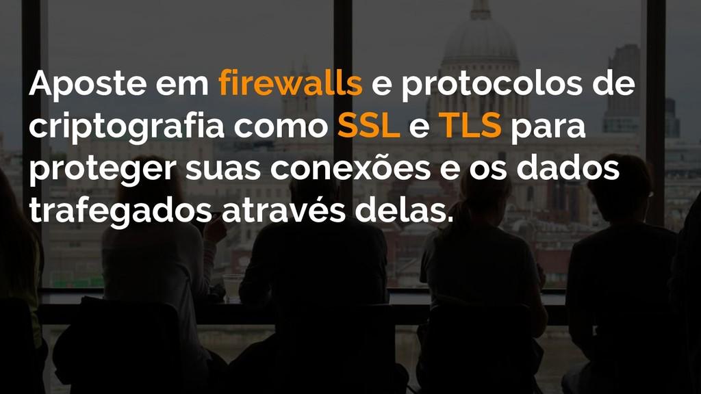 Aposte em firewalls e protocolos de criptografi...