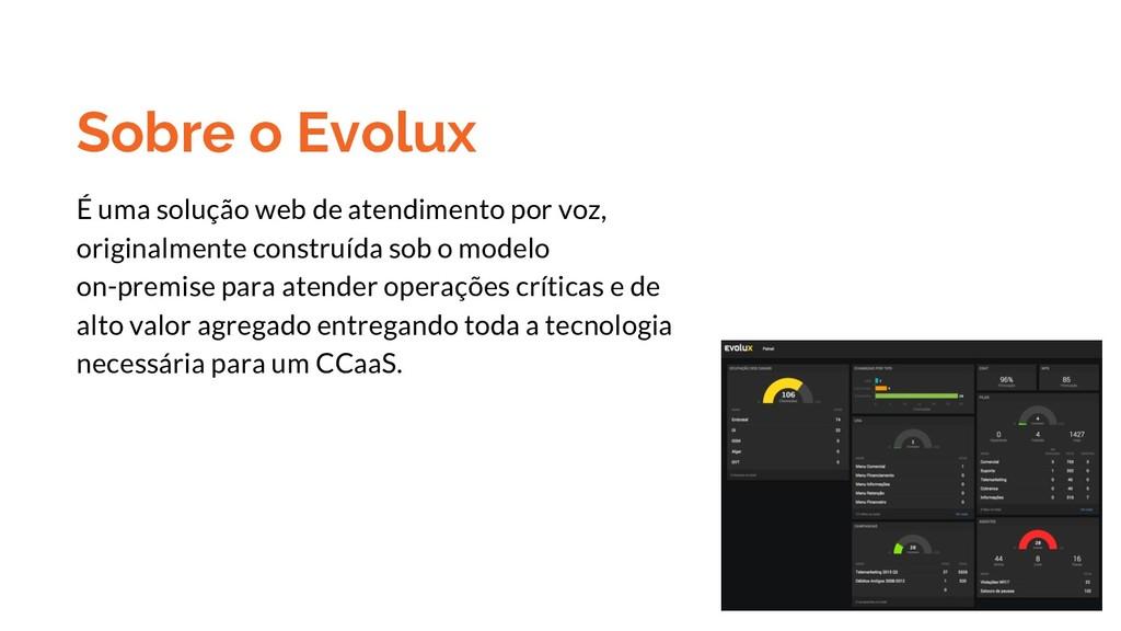 Sobre o Evolux É uma solução web de atendimento...