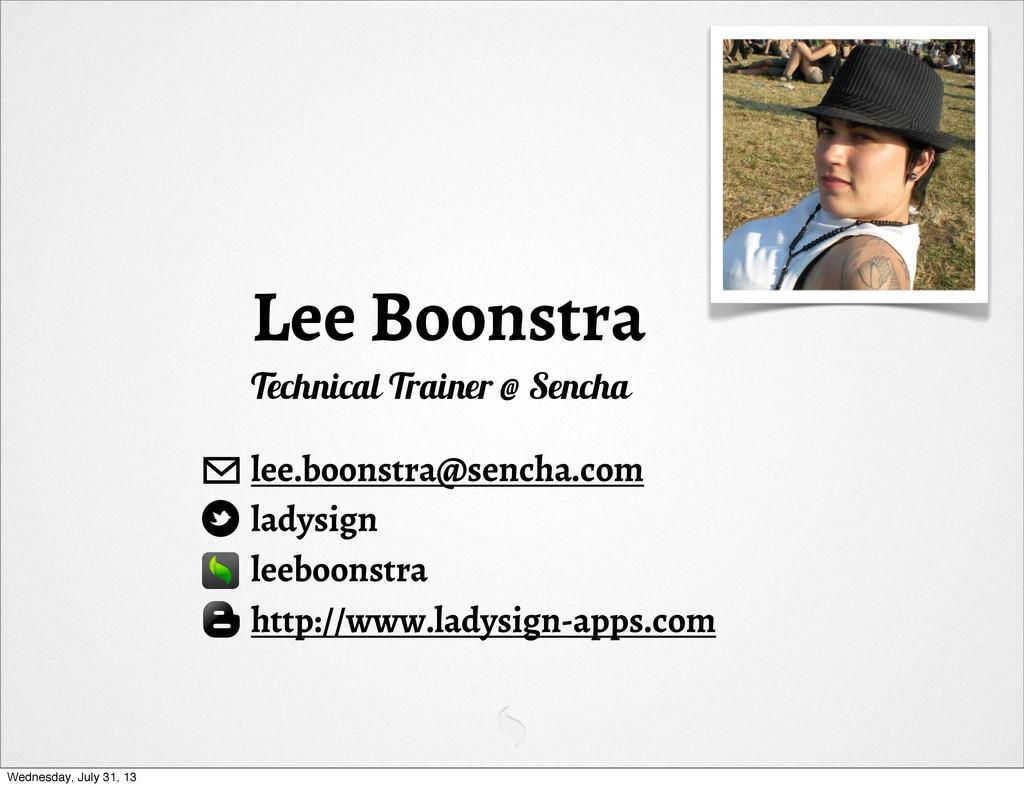 Lee Boonstra Technical Trainer @ Sencha lee.boo...