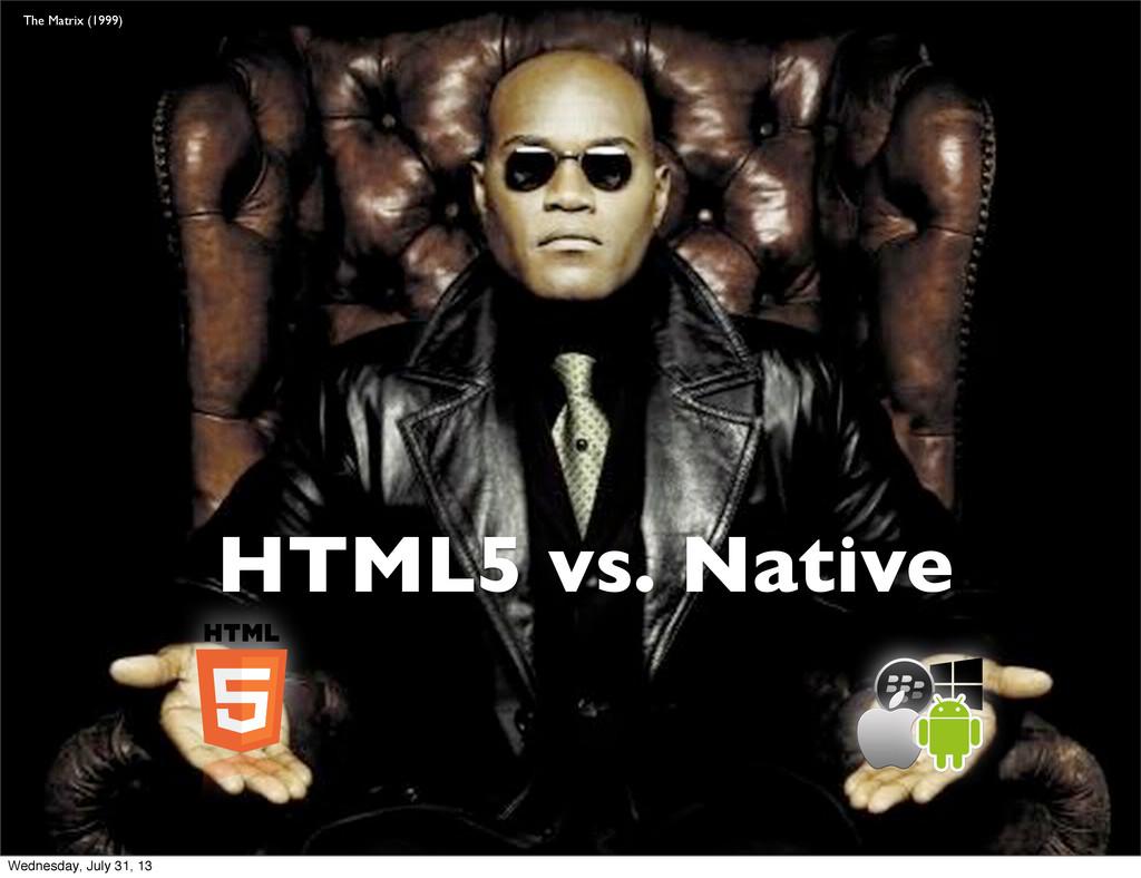 HTML5 vs. Native The Matrix (1999) Wednesday, J...