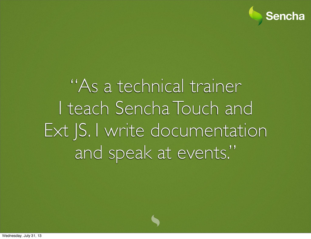 """""""As a technical trainer I teach Sencha Touch an..."""