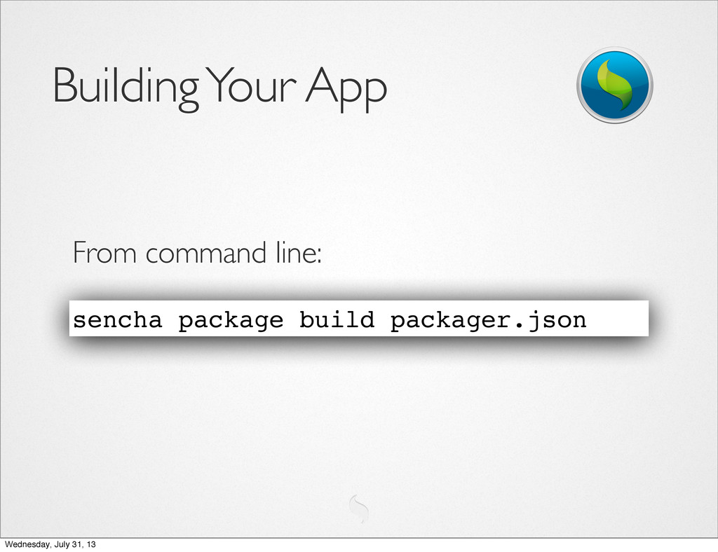 From command line: Building Your App sencha pac...