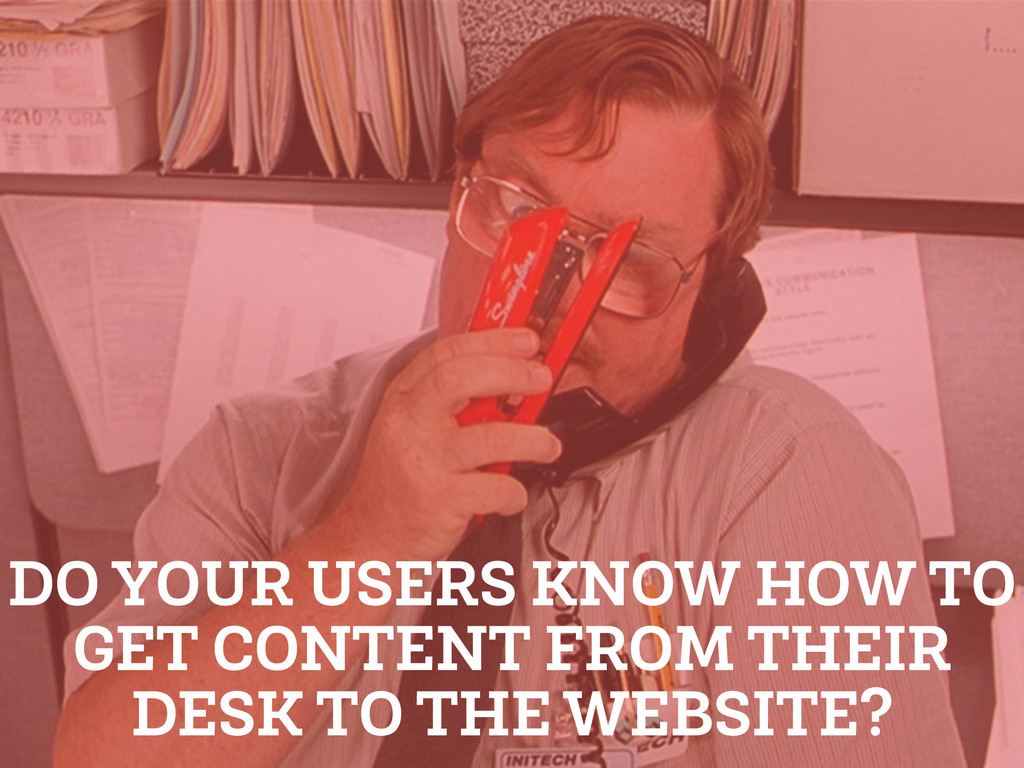 DO YOUR USERS KNOW HOW TO GET CONTENT FROM THEI...