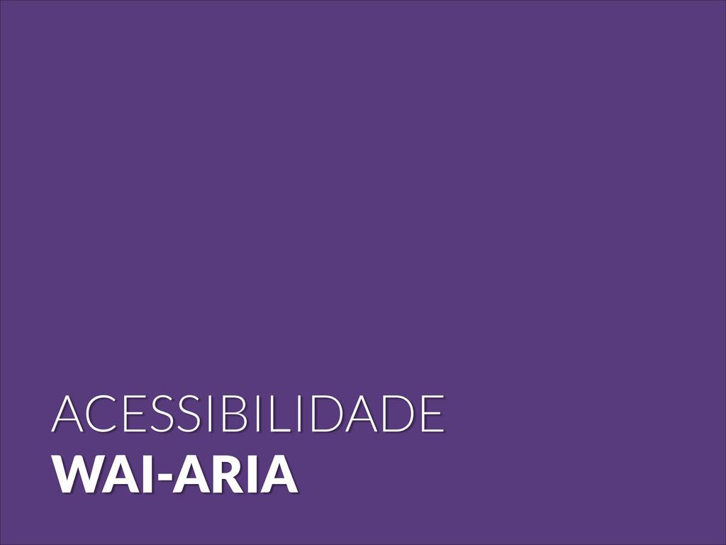 ACESSIBILIDADE WAI-ARIA