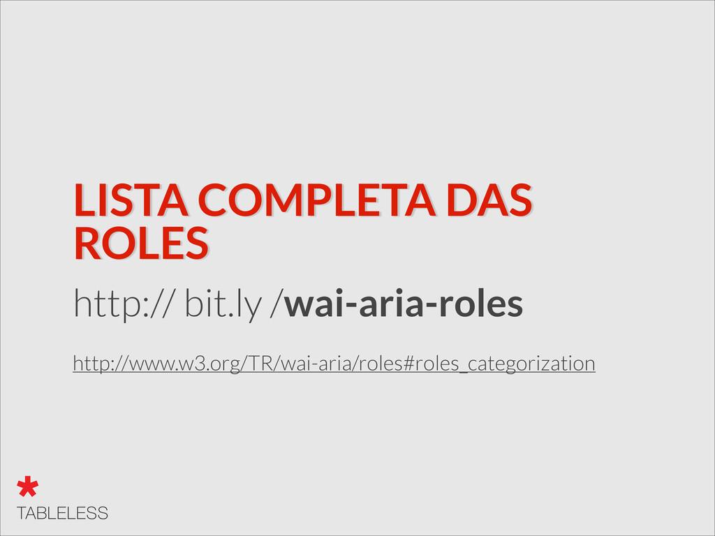 LISTA COMPLETA DAS ROLES http:// bit.ly /wai-ar...