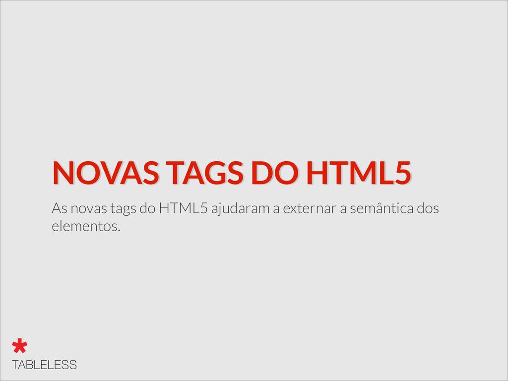 NOVAS TAGS DO HTML5 As novas tags do HTML5 ajud...