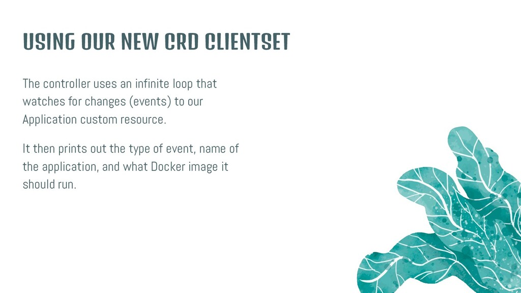 USING OUR NEW CRD CLIENTSET The controller uses...
