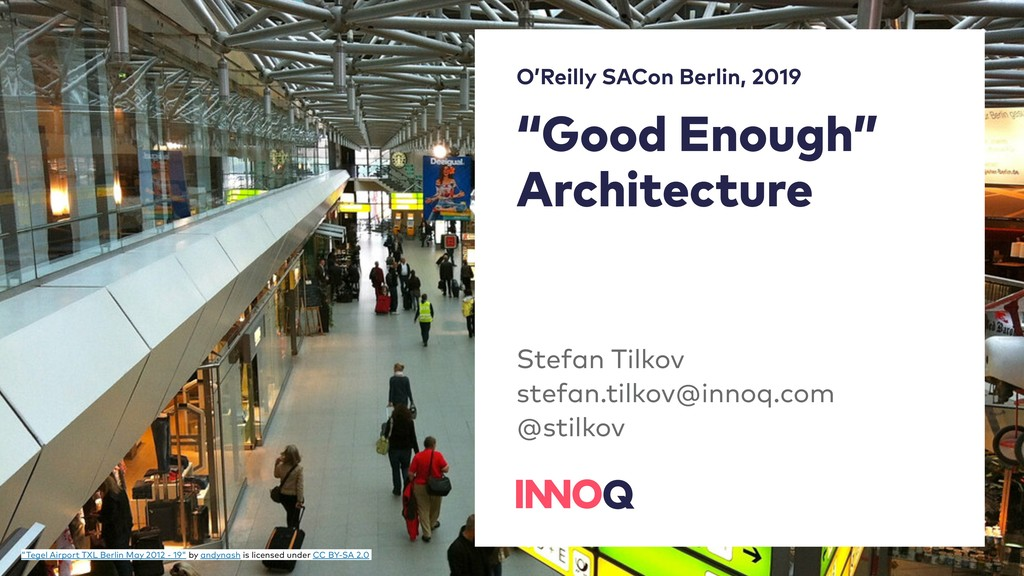 """Good Enough"" Architecture Stefan Tilkov stefan..."
