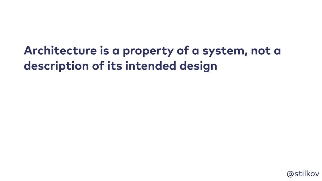 @stilkov Architecture is a property of a system...