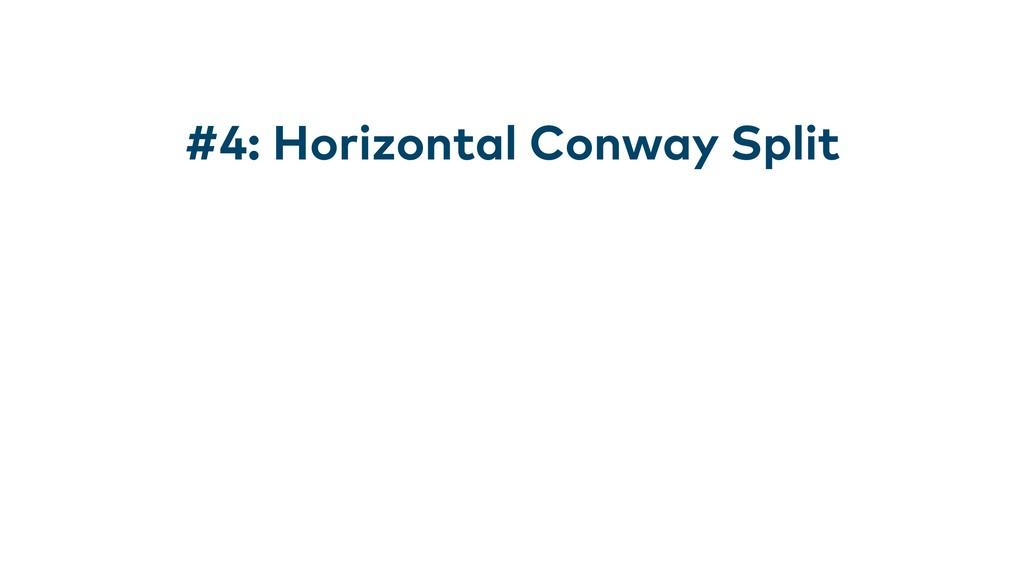 #4: Horizontal Conway Split