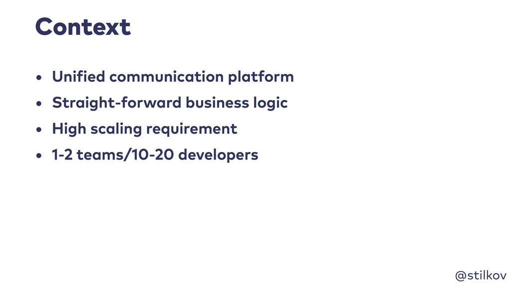 @stilkov Context • Unified communication platfo...