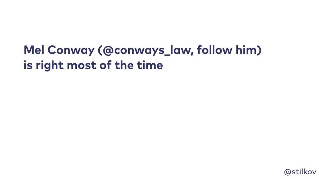 @stilkov Mel Conway (@conways_law, follow him) ...